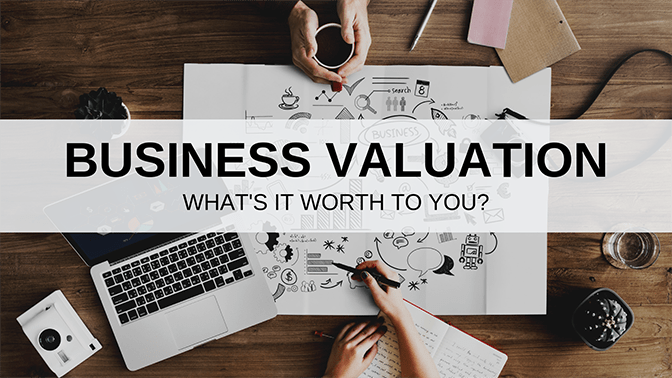 Business Valuation: What's it worth to you?